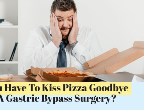 Do You Have To Kiss Pizza Goodbye After A Gastric Bypass Surgery?